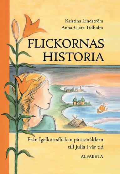 bokomslag Flickornas historia : från Igelkottsflickan på stenåldern till Julia i vår tid