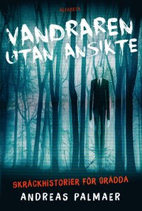 bokomslag Vandraren utan ansikte : skräckhistorier för orädda