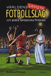 bokomslag Världens sämsta fotbollslag - och andra fantastiska förlorare