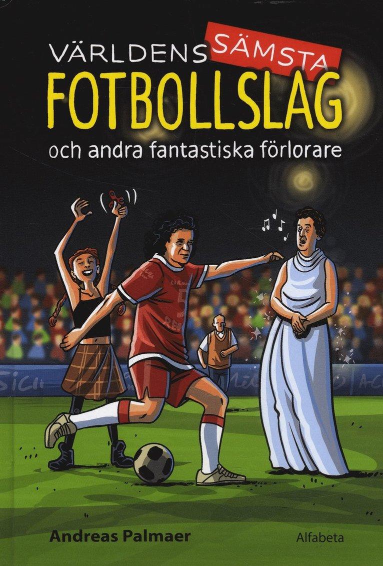 Världens sämsta fotbollslag : och andra fantastiska förlorare 1
