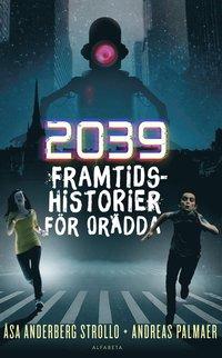 bokomslag 2039 : framtidshistorier för orädda