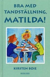 bokomslag Bra med tandställning, Matilda!