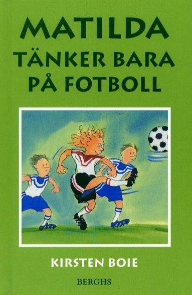 bokomslag Matilda tänker bara på fotboll
