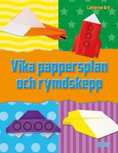 bokomslag Vika pappersplan och rymdskepp : 12 roliga projekt för luften och rymden
