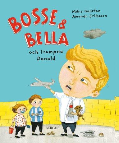 bokomslag Bosse & Bella och trumpna Donald