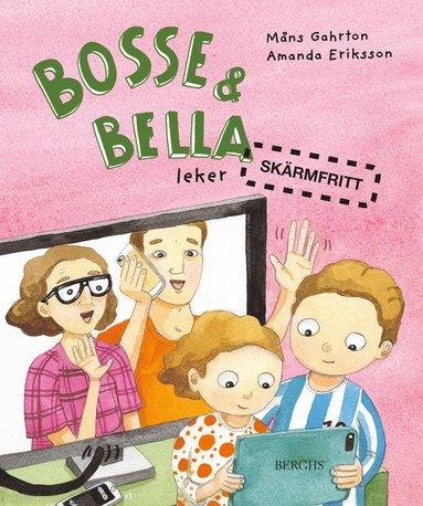 bokomslag Bosse & Bella leker skärmfritt