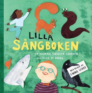 bokomslag Lilla sångboken: Om kråkan, snigeln ekorren och alla de andra
