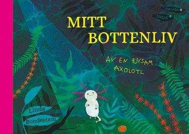 bokomslag Mitt bottenliv - av en ensam axolotl