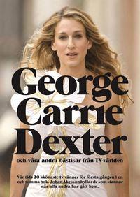bokomslag George, Carrie, Dexter : och våra andra bästisar från TV-världen