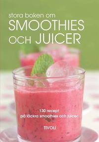 bokomslag Stora boken om smoothies och juicer : 130 recept på läckra smoothies och juicer