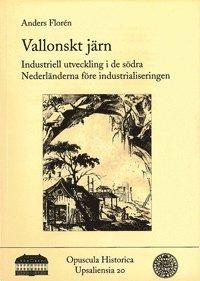 bokomslag Vallonskt järn : industriell utveckling i de södra Nederländerna före industrialiseringen / La sidérurgie wallonne : une industrie avant la révolution industrielle?