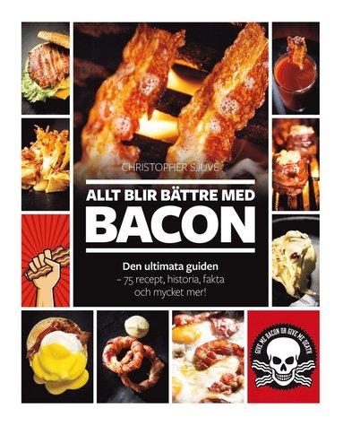 bokomslag Allt blir bättre med bacon : den ultimata guiden - 75 recept, historia, fakta