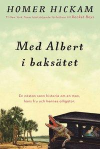 bokomslag Med Albert i baksätet : en nästan sann historia om en man, hans fru och hennes alligator