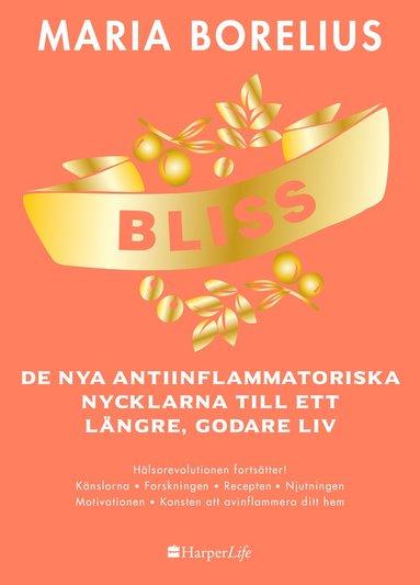 bokomslag BLISS : de nya antiinflammatoriska nycklarna till ett längre, godare liv