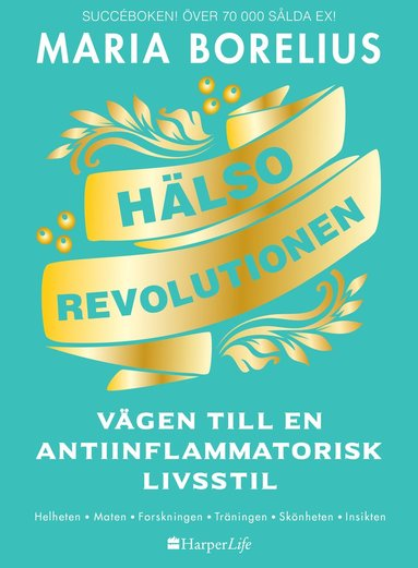 bokomslag Hälsorevolutionen : vägen till en antiinflammatorisk livsstil : helheten, m