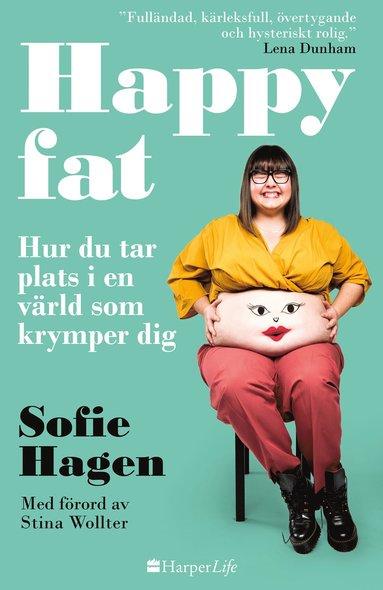 bokomslag Happy fat : hur du tar plats i en värld som krymper dig