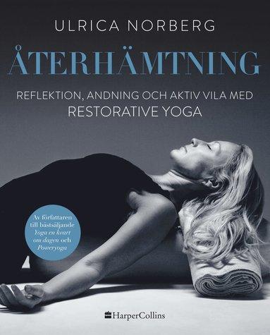 bokomslag Återhämtning : reflektion, andning och aktiv vila med restorative yoga