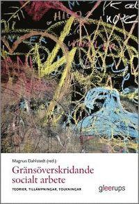 bokomslag Gränsöverskridande socialt arbete : Teorier, tillämpningar, tolkningar