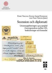 bokomslag Secession och diplomati: Unionsupplösningen 1905 speglad i korrespondens mellan UD, beskickningar och konsulat