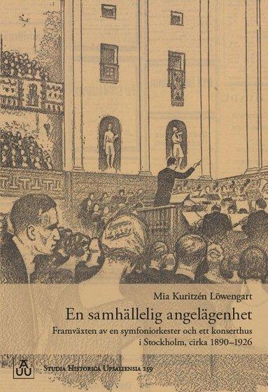 bokomslag En samhällelig angelägenhet: Framväxten av en symfoniorkester och ett konserthus i Stockholm, cirka 1890–1926