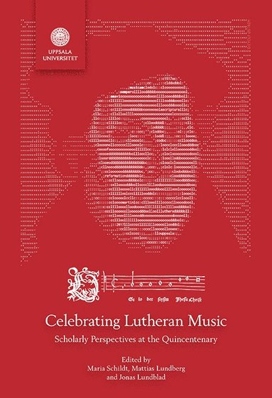 bokomslag Celebrating Lutheran Music: Scholarly Perspectives at the Quincentenary