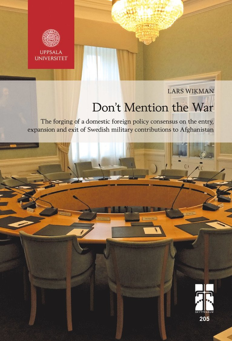 Don't Mention the War: The forging of a domestic foreign policy consensus on the entry, expansion and exit of Swedish military contributions to Afghanistan 1