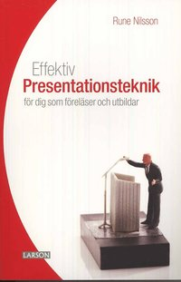 bokomslag Effektiv presentationsteknik : för dig som föreläser och utbildar