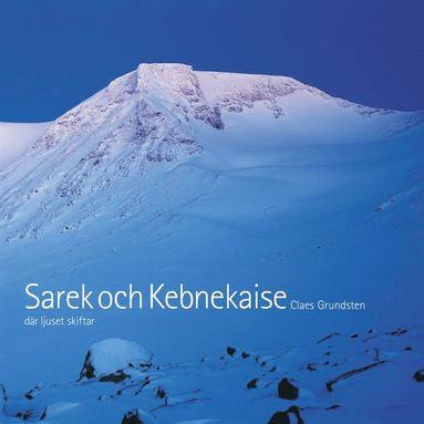 bokomslag Sarek och Kebnekaise. Där ljuset skiftar
