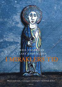 bokomslag I miraklers tid : Bland madonnor, stenhuggare och helgon i medeltida kyrkor