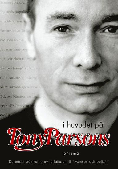 bokomslag I huvudet på Tony Parsons : De bästa krönikorna av författaren till Mannen och pojken