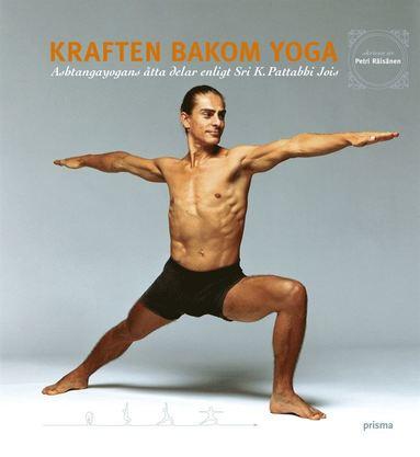 bokomslag Kraften bakom yoga : Ashtangayogans åtta delar enligt Sri K. Pattabhi Jois
