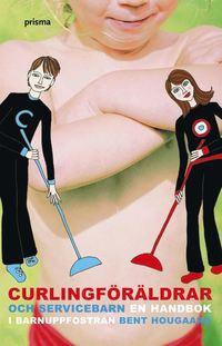 bokomslag Curlingföräldrar och servicebarn : en handbok i barnuppfostran