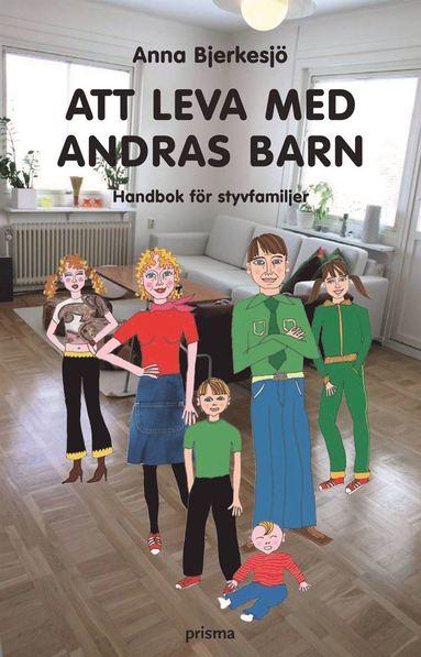 bokomslag Att leva med andras barn : handbok för styvfamiljen