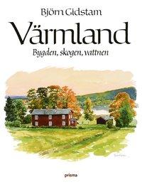 bokomslag Värmland : bygden, skogen, vattnen