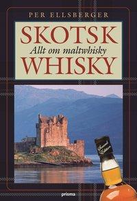 bokomslag Skotsk whisky : allt om maltwhisky : historia, tillverkning, destillerier