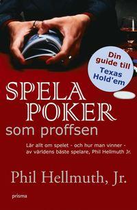 bokomslag Spela poker som proffsen : lär allt om spelet - och hur man vinner - av världens bäste spelare, Phil Hellmuth JR.