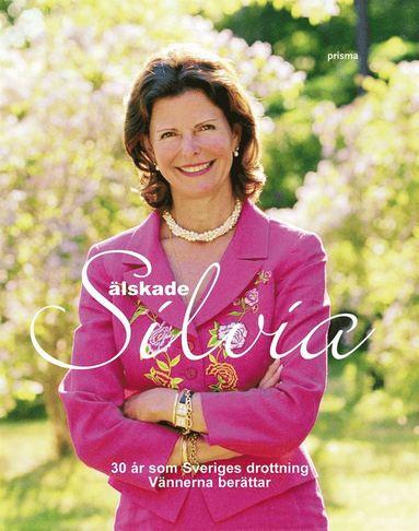 bokomslag Älskade Silvia : 30 år som Sveriges drottning : vännerna berättar