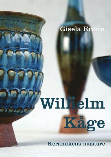 bokomslag Wilhelm Kåge - Keramikens mästare