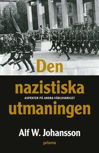 bokomslag Den nazistiska utmaningen : aspekter på andra världskriget