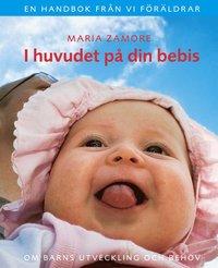 bokomslag I huvudet på din bebis : om barns utveckling och behov