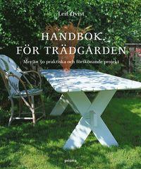 bokomslag Handbok för trädgården : mer än 50 praktiska och förskönande projekt