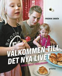 bokomslag Välkommen till det nya livet : scener ur ett föräldraskap