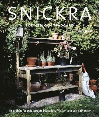 bokomslag Snickra för hem och trädgård : 50 projekt för trädgården, bostaden, fritidshuset och balkongen