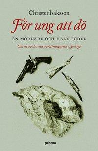 bokomslag För ung att dö : en mördare och hans bödel - om en av de sista avrättningarna i Sverige
