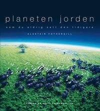 bokomslag Planeten jorden : som du aldrig sett den tidigare