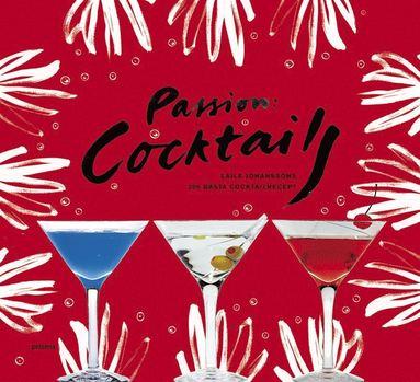bokomslag Passion : cocktails : Lajla Johanssons 200 bästa recept