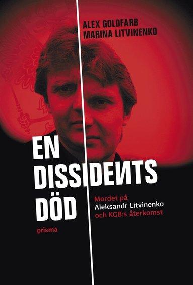 bokomslag En dissidents död : mordet på Aleksandr Litvinenko och KGB:s återkomst