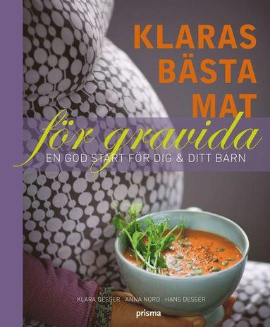 bokomslag Klaras bästa mat för gravida : en god start för dig & ditt barn