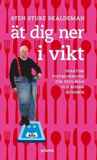 bokomslag Ät dig ner i vikt : praktisk viktminskning för feta män och runda kvinnor