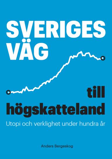 bokomslag Sveriges väg till högskatteland : utopi och verklighet under hundra år